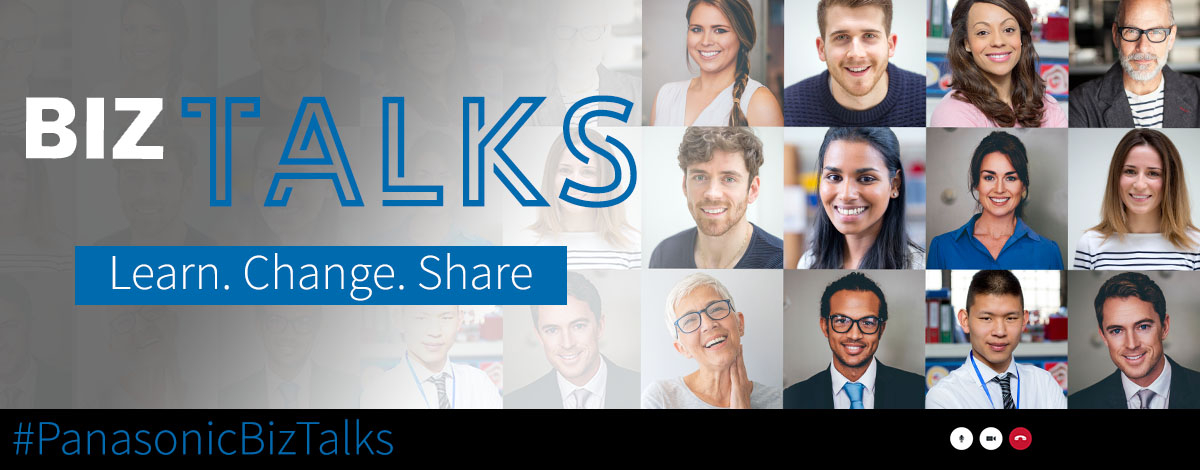 Panasonic BIZTALKS, Learn, Change, Share with the Panasonic Webinars